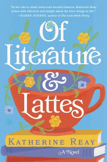 Of Literature and Lattes by Katherine Reay